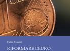 Riformare l'Euro. Idee e proposte per l'Europa del futuro